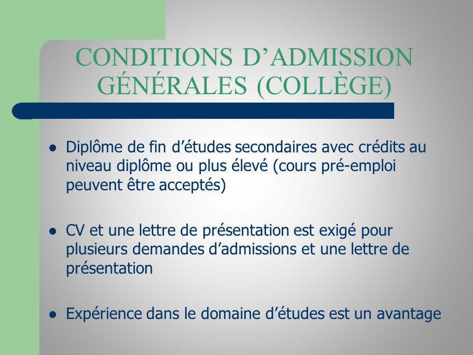 CONDITIONS DADMISSION GÉNÉRALES (COLLÈGE) Diplôme de fin détudes secondaires avec crédits au niveau diplôme ou plus élevé (cours pré-emploi peuvent êt