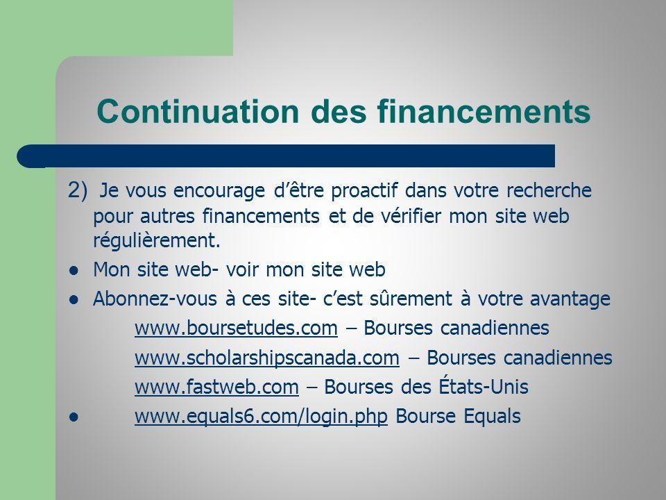 Continuation des financements 2) Je vous encourage dêtre proactif dans votre recherche pour autres financements et de vérifier mon site web régulièrement.