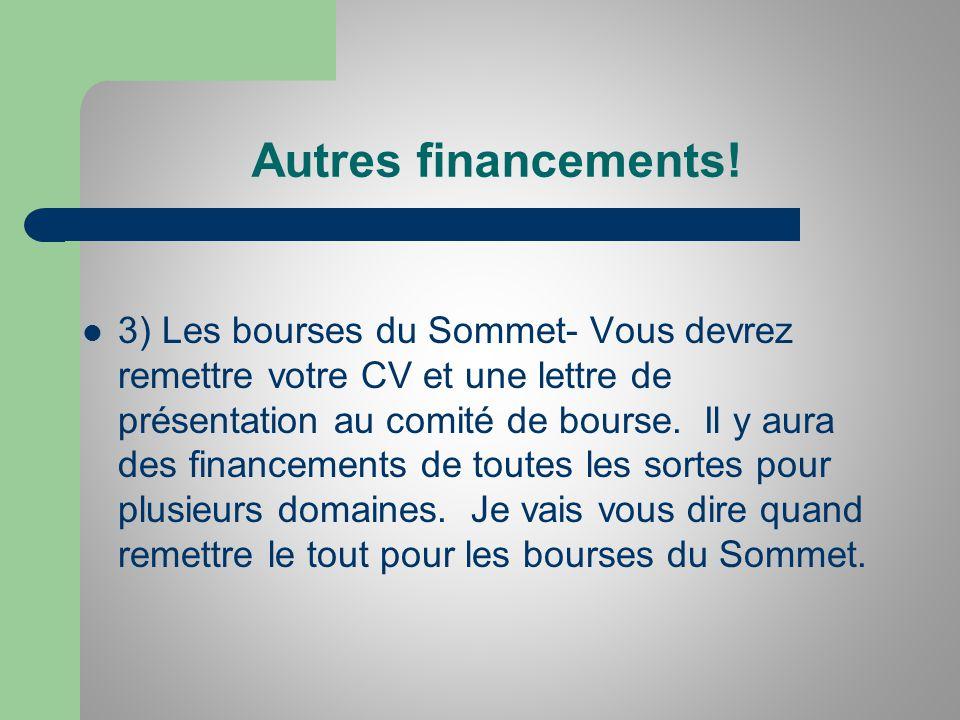 Autres financements! 3) Les bourses du Sommet- Vous devrez remettre votre CV et une lettre de présentation au comité de bourse. Il y aura des financem