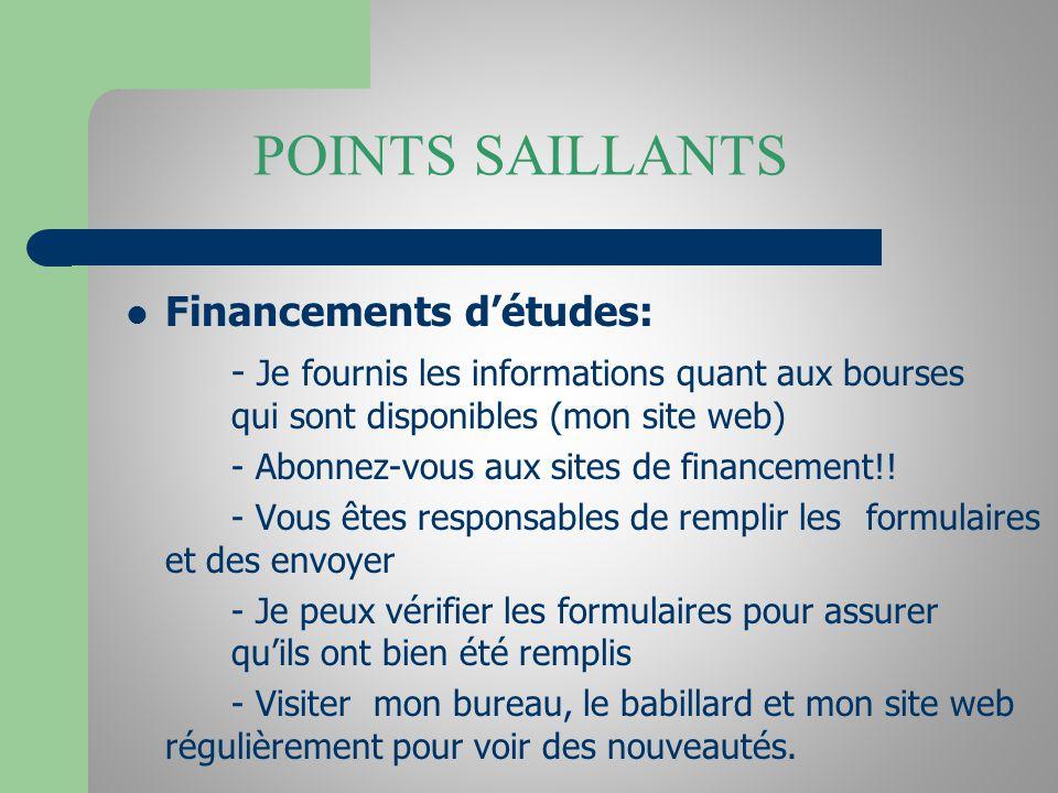 POINTS SAILLANTS Financements détudes: - Je fournis les informations quant aux bourses qui sont disponibles (mon site web) - Abonnez-vous aux sites de financement!.
