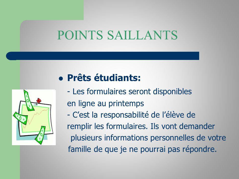 POINTS SAILLANTS Prêts étudiants: - Les formulaires seront disponibles en ligne au printemps - Cest la responsabilité de lélève de remplir les formulaires.