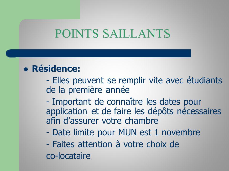 POINTS SAILLANTS Résidence: - Elles peuvent se remplir vite avec étudiants de la première année - Important de connaître les dates pour application et