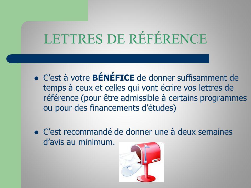 LETTRES DE RÉFÉRENCE Cest à votre BÉNÉFICE de donner suffisamment de temps à ceux et celles qui vont écrire vos lettres de référence (pour être admiss