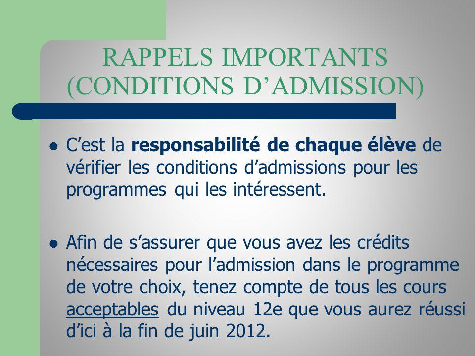 RAPPELS IMPORTANTS (CONDITIONS DADMISSION) Cest la responsabilité de chaque élève de vérifier les conditions dadmissions pour les programmes qui les intéressent.