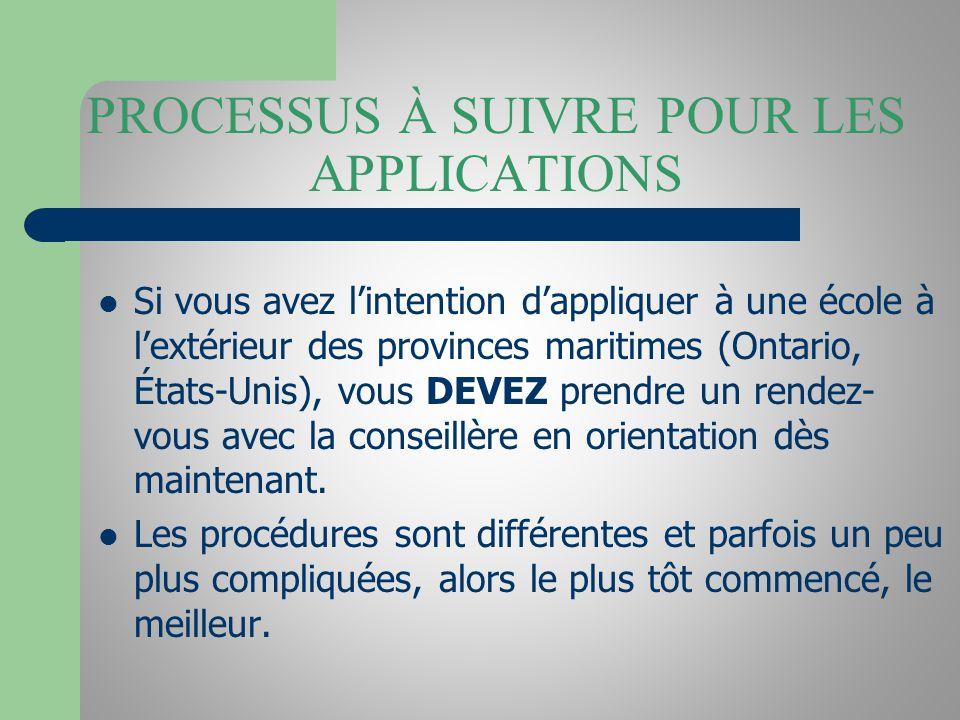 PROCESSUS À SUIVRE POUR LES APPLICATIONS Si vous avez lintention dappliquer à une école à lextérieur des provinces maritimes (Ontario, États-Unis), vous DEVEZ prendre un rendez- vous avec la conseillère en orientation dès maintenant.