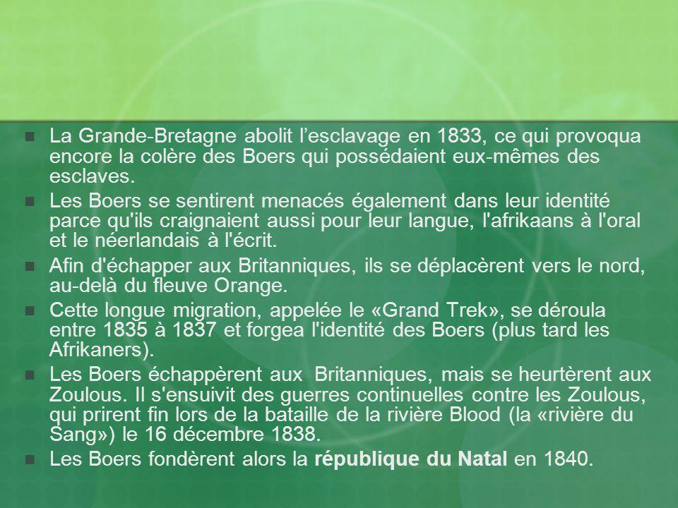 La Grande-Bretagne abolit lesclavage en 1833, ce qui provoqua encore la colère des Boers qui possédaient eux-mêmes des esclaves.