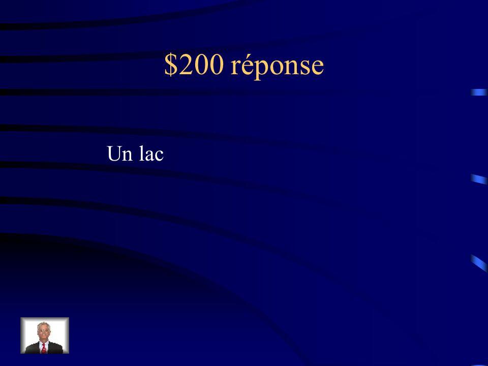$200 Question from H2 Ce mot est utilisé pour décrire une étendue deau qui est entièrement entourée de terre.