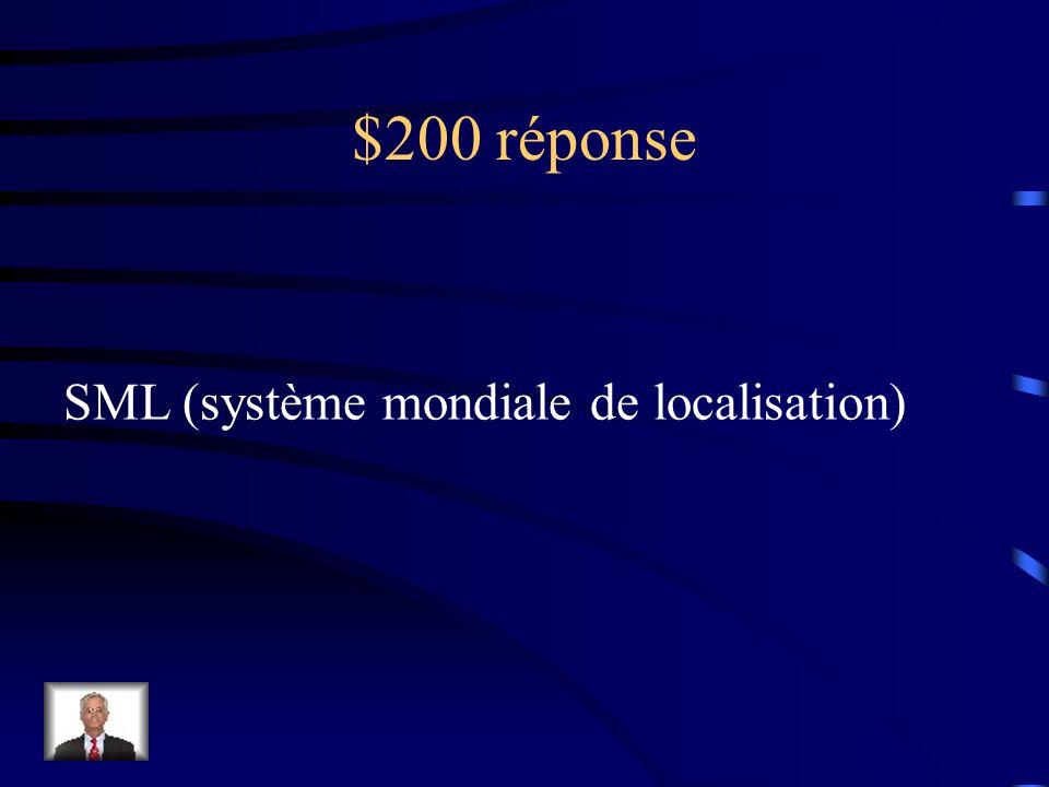 $200 Question Ce système ou réseau de satellites est servi comme système de navigation.