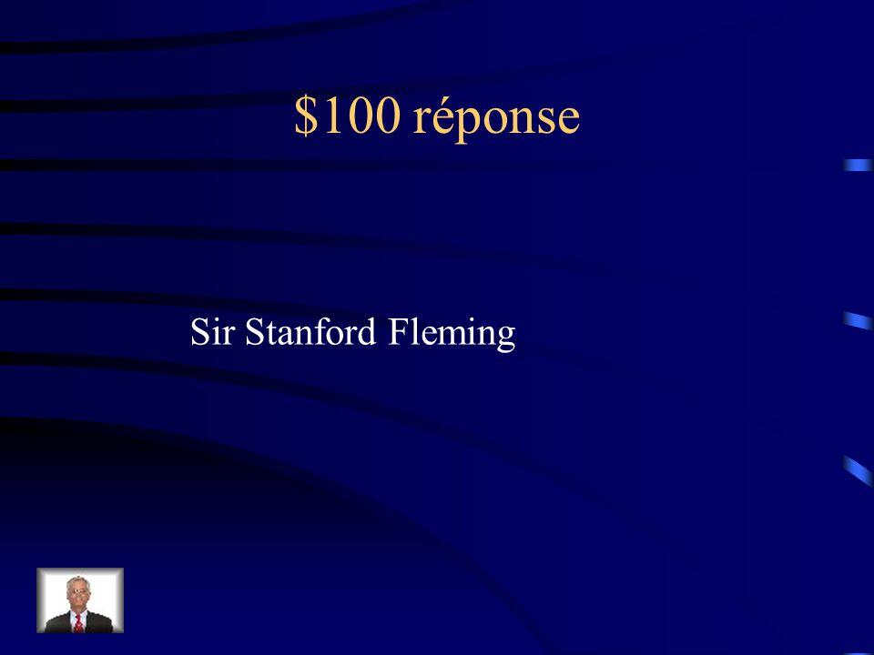 $100 Question Cet homme a proposé le système de fuseaux horaires quon utilise actuellement