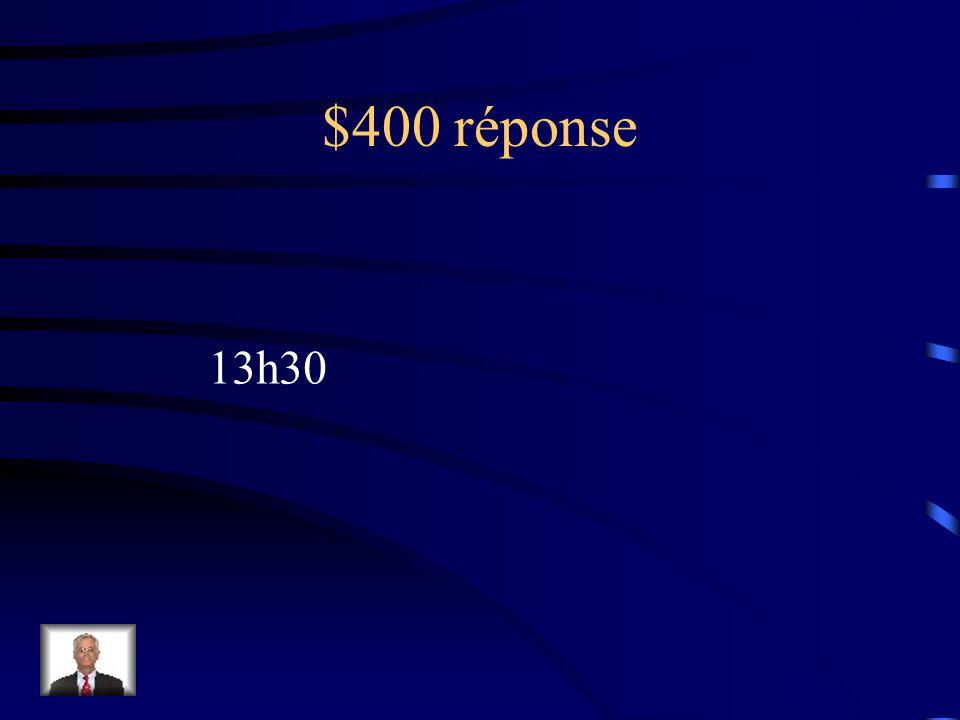$400 Question Sil est 13h00 à Halifax quelle heure serait-il à St.Johns
