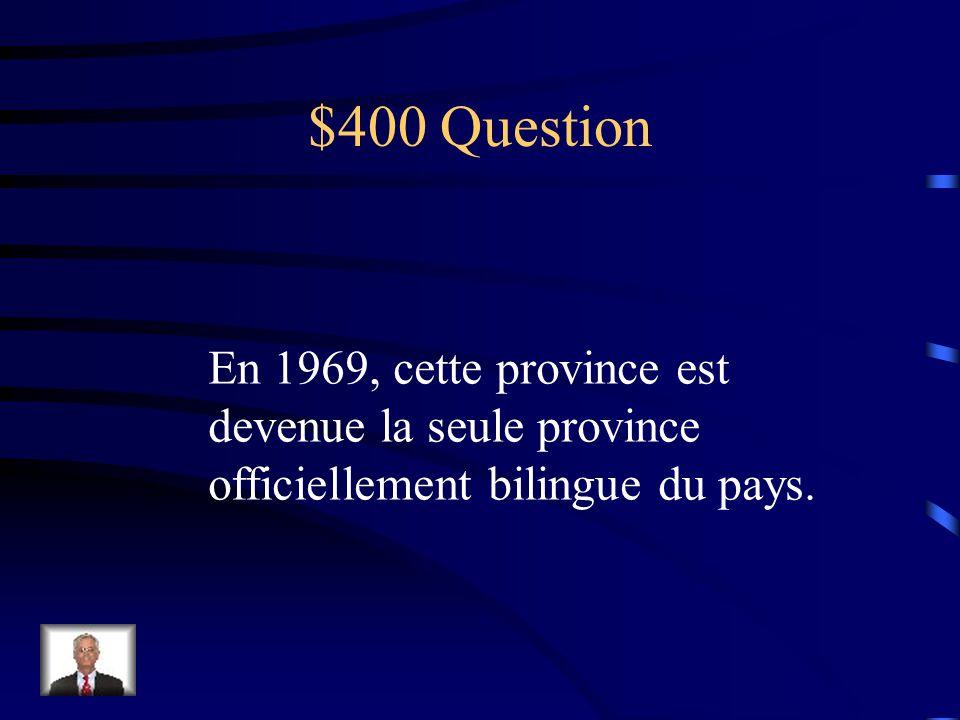 $400 Question En 1969, cette province est devenue la seule province officiellement bilingue du pays.
