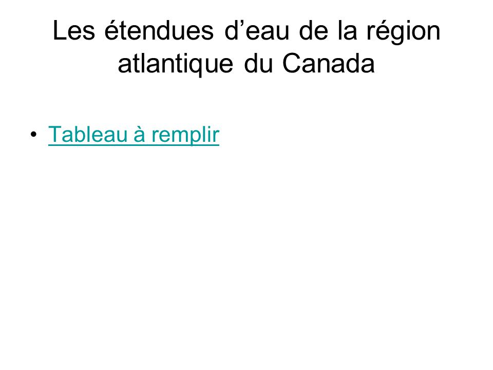 Les étendues deau de la région atlantique du Canada Tableau à remplirTableau à remplir