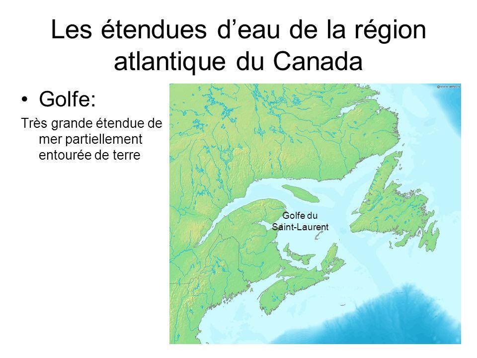Les étendues deau de la région atlantique du Canada Golfe: Très grande étendue de mer partiellement entourée de terre Golfe du Saint-Laurent