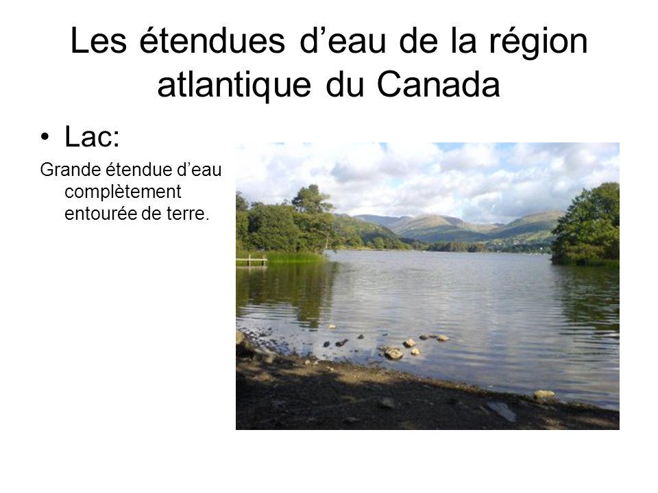 Lac: Grande étendue deau complètement entourée de terre. Les étendues deau de la région atlantique du Canada