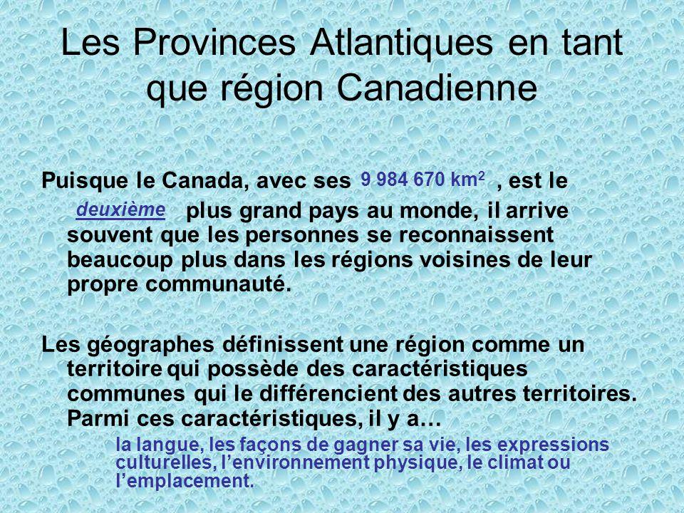 Les Provinces Atlantiques en tant que région Canadienne Puisque le Canada, avec ses, est le plus grand pays au monde, il arrive souvent que les person