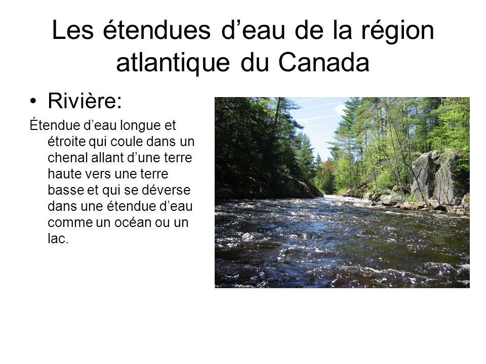 Les étendues deau de la région atlantique du Canada Rivière: Étendue deau longue et étroite qui coule dans un chenal allant dune terre haute vers une