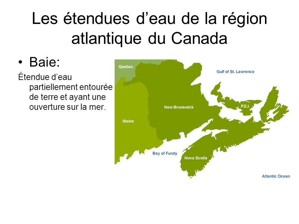 Les étendues deau de la région atlantique du Canada Baie: Étendue deau partiellement entourée de terre et ayant une ouverture sur la mer.