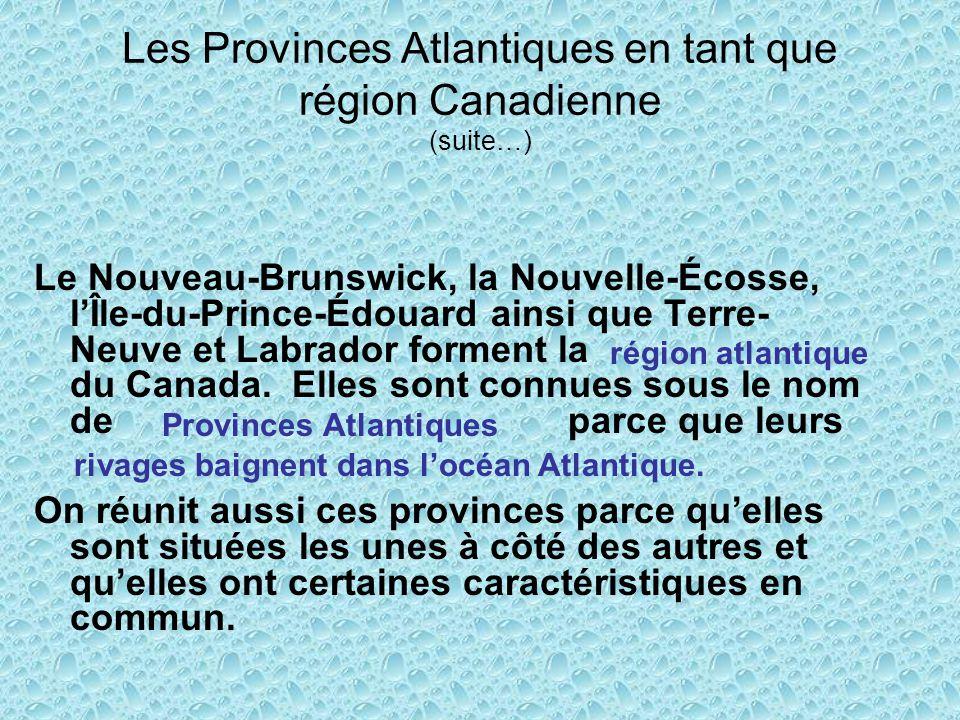 Les Provinces Atlantiques en tant que région Canadienne (suite…) Le Nouveau-Brunswick, la Nouvelle-Écosse, lÎle-du-Prince-Édouard ainsi que Terre- Neu