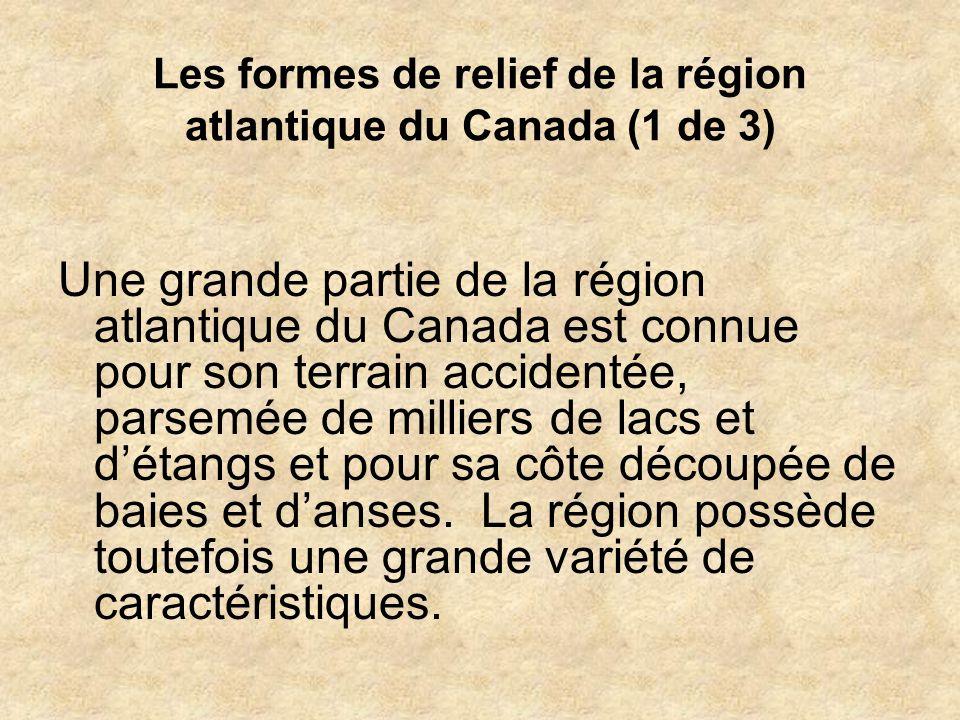 Les formes de relief de la région atlantique du Canada (1 de 3) Une grande partie de la région atlantique du Canada est connue pour son terrain accide