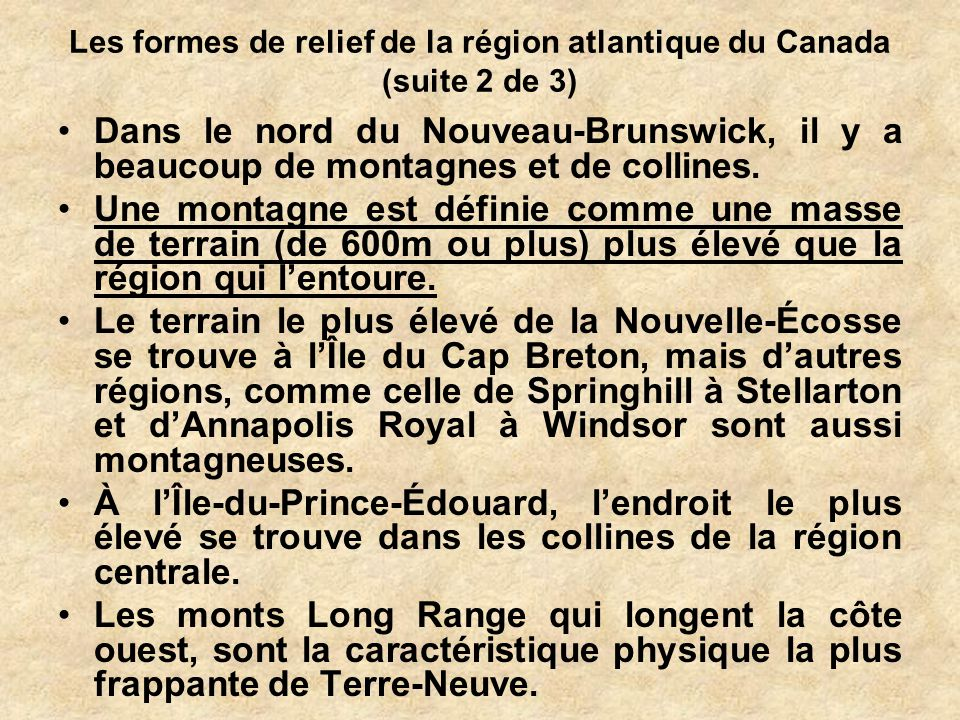 Les formes de relief de la région atlantique du Canada (suite 2 de 3) Dans le nord du Nouveau-Brunswick, il y a beaucoup de montagnes et de collines.