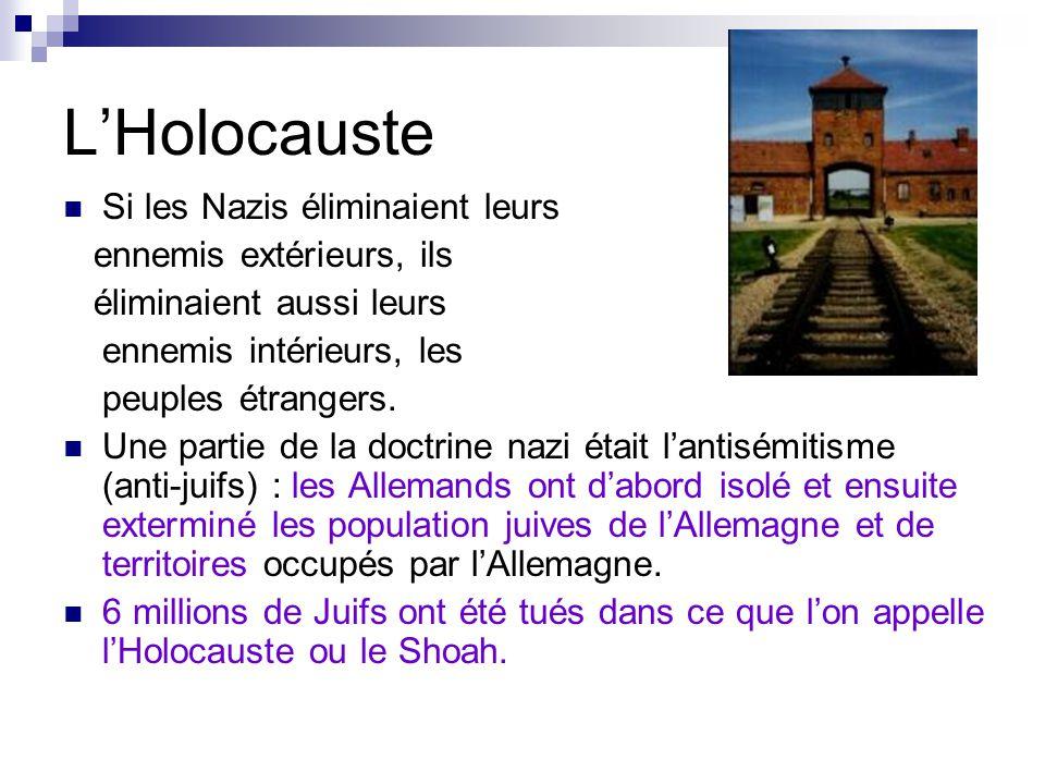 LHolocauste Si les Nazis éliminaient leurs ennemis extérieurs, ils éliminaient aussi leurs ennemis intérieurs, les peuples étrangers. Une partie de la