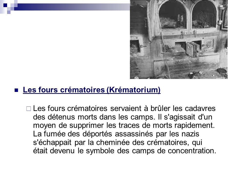Les fours crématoires (Krématorium) Les fours crématoires servaient à brûler les cadavres des détenus morts dans les camps. Il s'agissait d'un moyen d