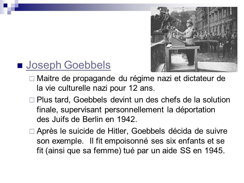 Joseph Goebbels Maitre de propagande du régime nazi et dictateur de la vie culturelle nazi pour 12 ans. Plus tard, Goebbels devint un des chefs de la