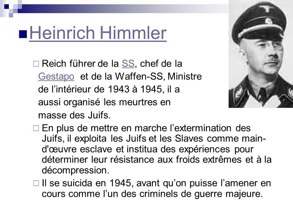 Heinrich Himmler Reich führer de la SS, chef de laSS Gestapo et de la Waffen-SS, MinistreGestapo de lintérieur de 1943 à 1945, il a aussi organisé les meurtres en masse des Juifs.