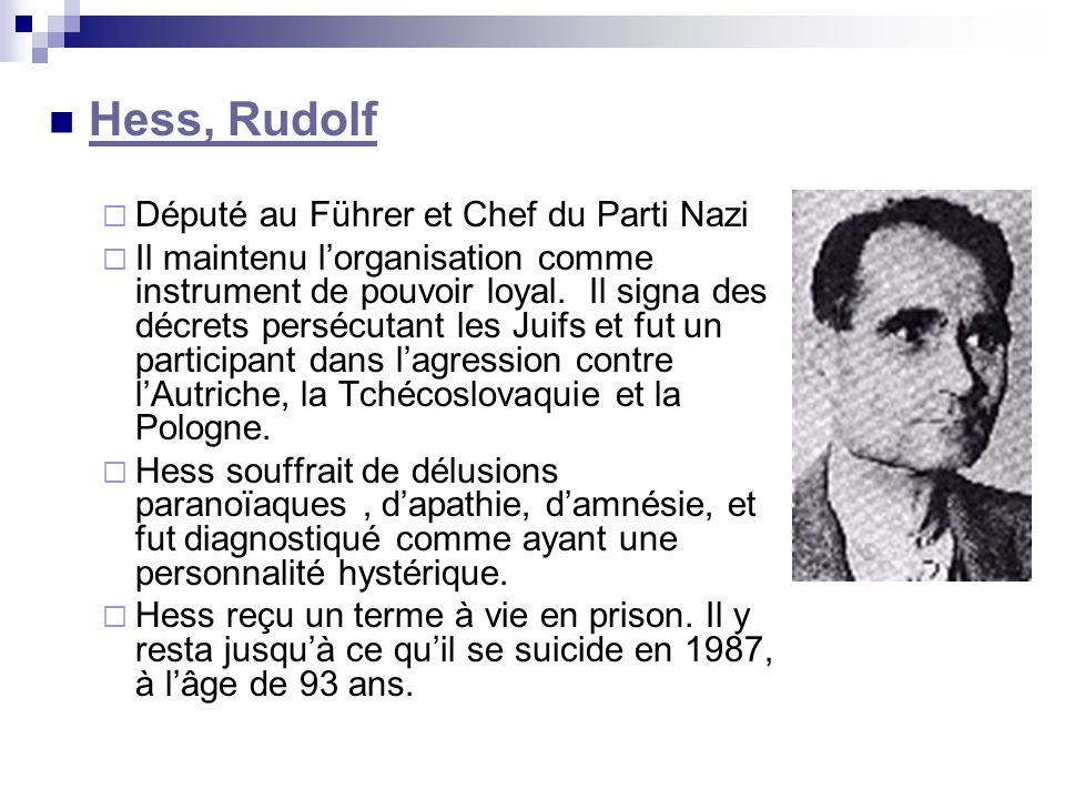 Hess, Rudolf Député au Führer et Chef du Parti Nazi Il maintenu lorganisation comme instrument de pouvoir loyal. Il signa des décrets persécutant les