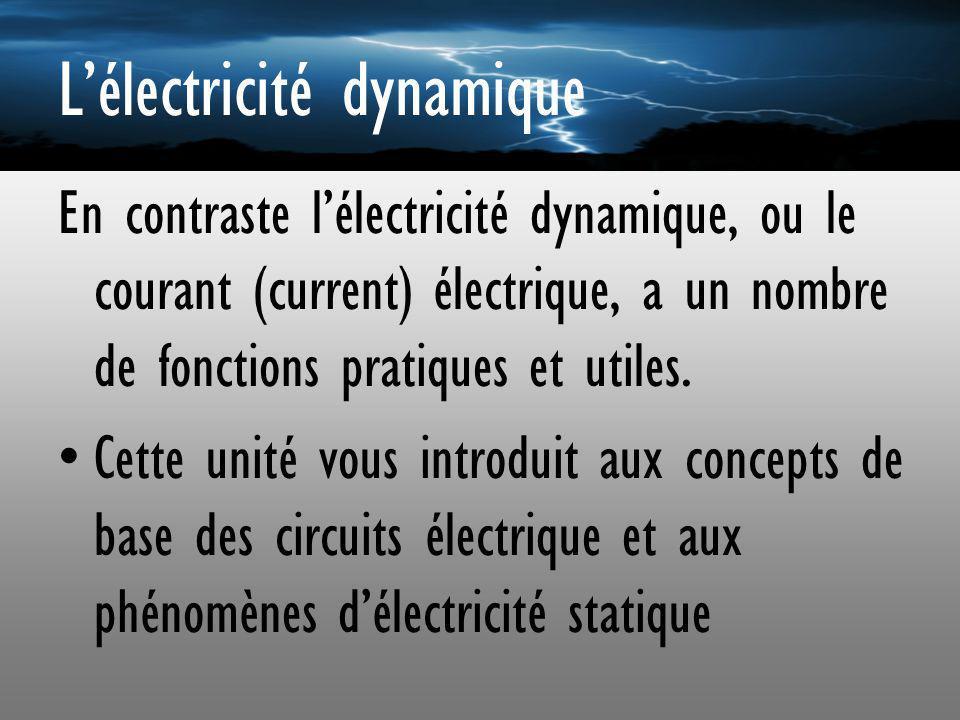 Lélectricité dynamique En contraste lélectricité dynamique, ou le courant (current) électrique, a un nombre de fonctions pratiques et utiles. Cette un