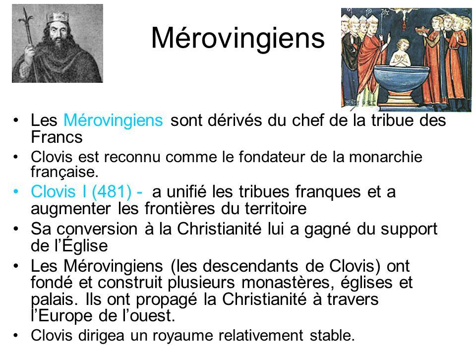 Mérovingiens Les Mérovingiens sont dérivés du chef de la tribue des Francs Clovis est reconnu comme le fondateur de la monarchie française.