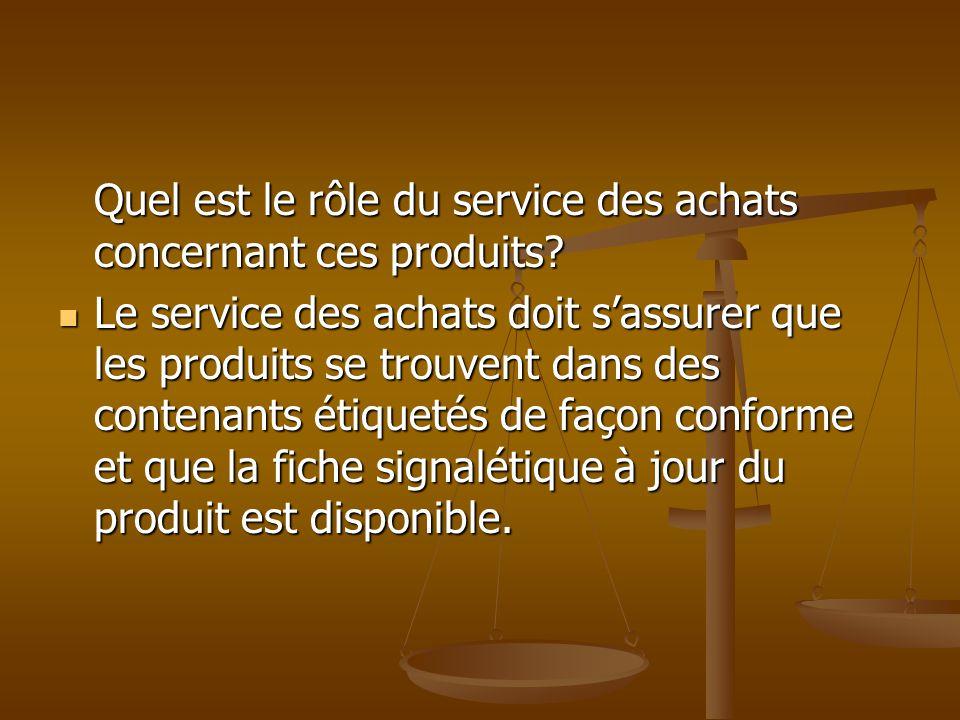 Quel est le rôle du service des achats concernant ces produits? Le service des achats doit sassurer que les produits se trouvent dans des contenants é