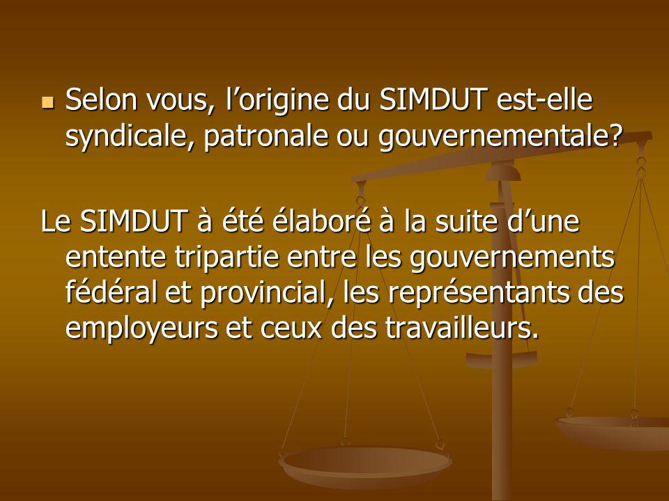 Selon vous, lorigine du SIMDUT est-elle syndicale, patronale ou gouvernementale? Selon vous, lorigine du SIMDUT est-elle syndicale, patronale ou gouve