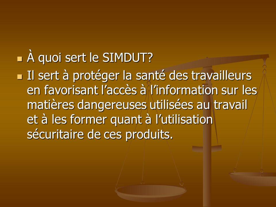 À quoi sert le SIMDUT? À quoi sert le SIMDUT? Il sert à protéger la santé des travailleurs en favorisant laccès à linformation sur les matières danger