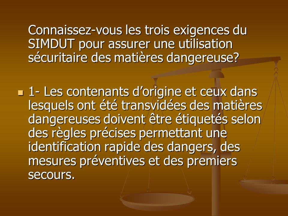 Connaissez-vous les trois exigences du SIMDUT pour assurer une utilisation sécuritaire des matières dangereuse? 1- Les contenants dorigine et ceux dan