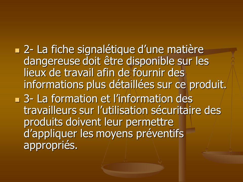 2- La fiche signalétique dune matière dangereuse doit être disponible sur les lieux de travail afin de fournir des informations plus détaillées sur ce