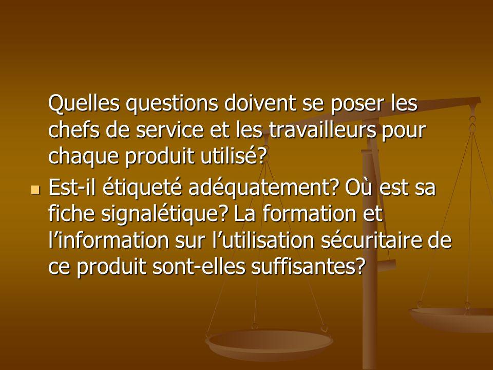 Quelles questions doivent se poser les chefs de service et les travailleurs pour chaque produit utilisé? Est-il étiqueté adéquatement? Où est sa fiche
