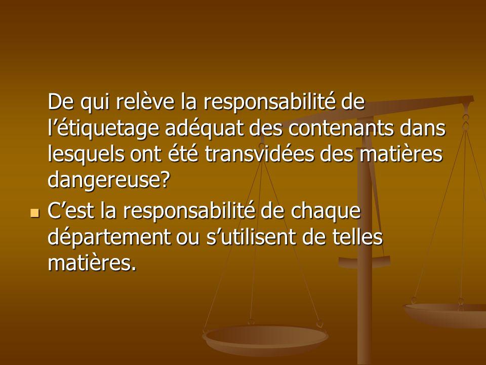De qui relève la responsabilité de létiquetage adéquat des contenants dans lesquels ont été transvidées des matières dangereuse? Cest la responsabilit