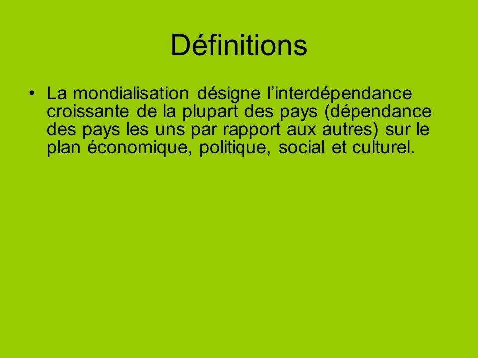 Définitions La mondialisation désigne linterdépendance croissante de la plupart des pays (dépendance des pays les uns par rapport aux autres) sur le p