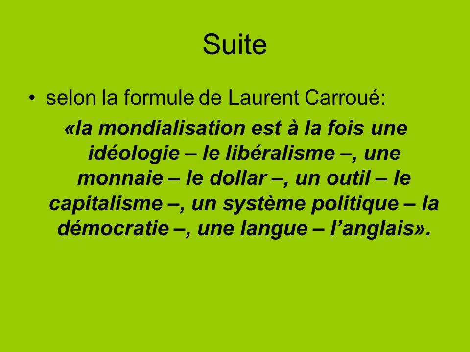 Suite selon la formule de Laurent Carroué: «la mondialisation est à la fois une idéologie – le libéralisme –, une monnaie – le dollar –, un outil – le