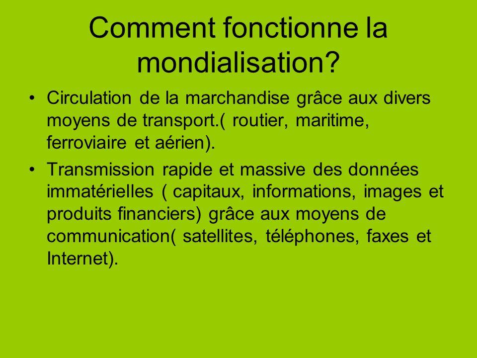 Comment fonctionne la mondialisation? Circulation de la marchandise grâce aux divers moyens de transport.( routier, maritime, ferroviaire et aérien).