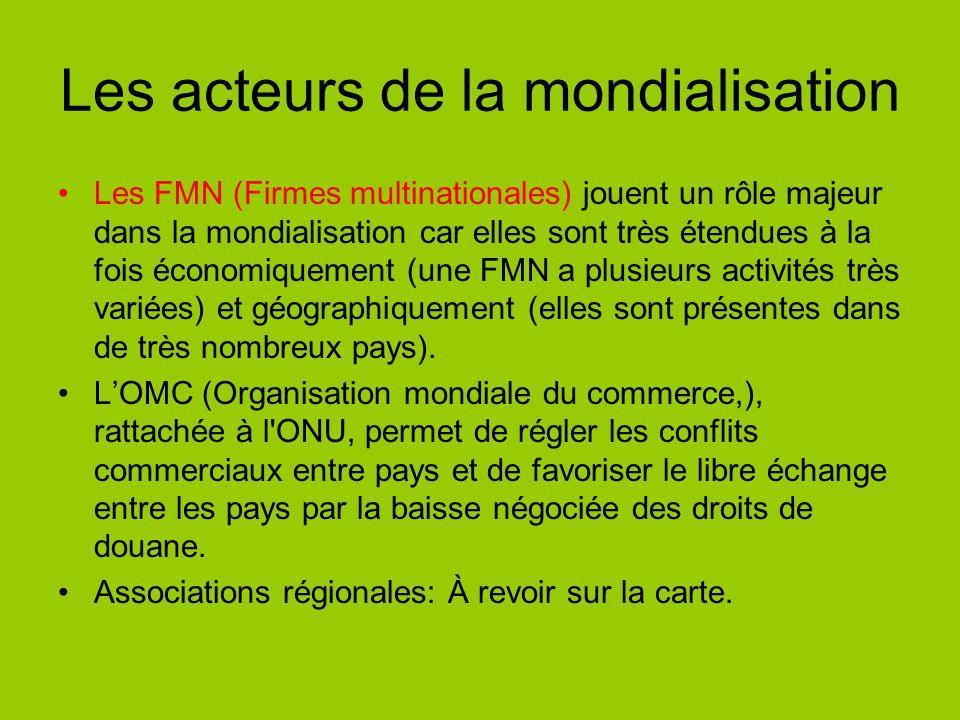 Les acteurs de la mondialisation Les FMN (Firmes multinationales) jouent un rôle majeur dans la mondialisation car elles sont très étendues à la fois