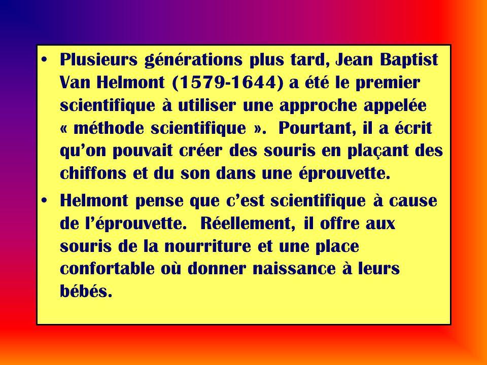 Plusieurs générations plus tard, Jean Baptist Van Helmont (1579-1644) a été le premier scientifique à utiliser une approche appelée « méthode scientif