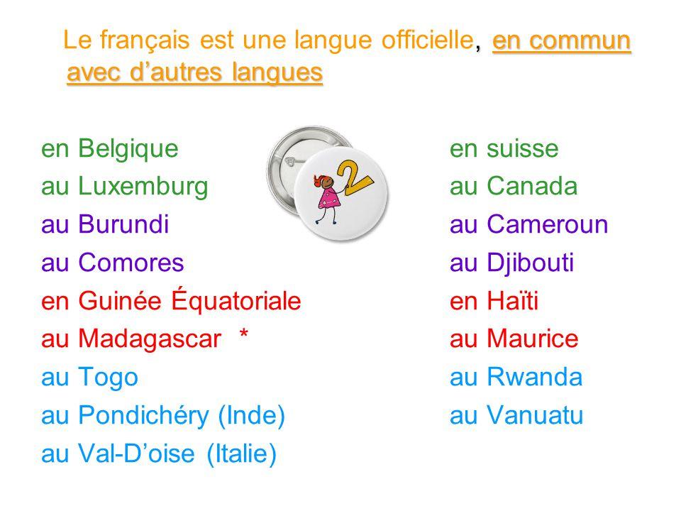 , en commun avec dautres langues Le français est une langue officielle, en commun avec dautres langues en Belgique en suisse au Luxemburg au Canada au