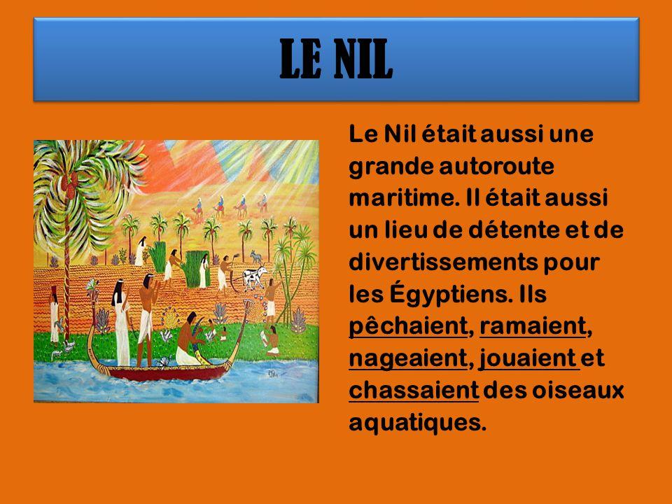 LE NIL Le Nil était aussi une grande autoroute maritime. Il était aussi un lieu de détente et de divertissements pour les Égyptiens. Ils pêchaient, ra