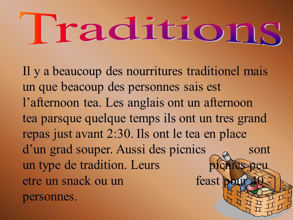 Il y a beaucoup des nourritures traditionel mais un que beacoup des personnes sais est lafternoon tea. Les anglais ont un afternoon tea parsque quelqu