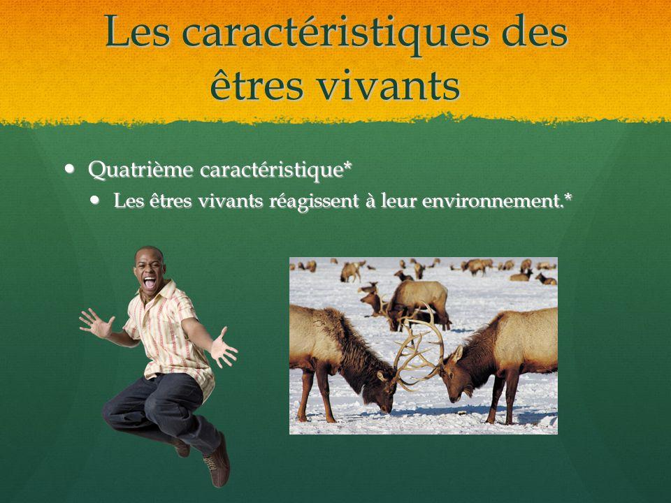 Les caractéristiques des êtres vivants Quatrième caractéristique* Quatrième caractéristique* Les êtres vivants réagissent à leur environnement.* Les ê