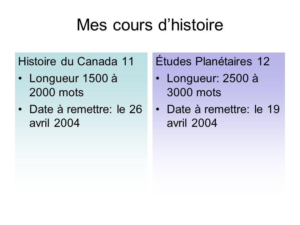 Mes cours dhistoire Histoire du Canada 11 Longueur 1500 à 2000 mots Date à remettre: le 26 avril 2004 Études Planétaires 12 Longueur: 2500 à 3000 mots