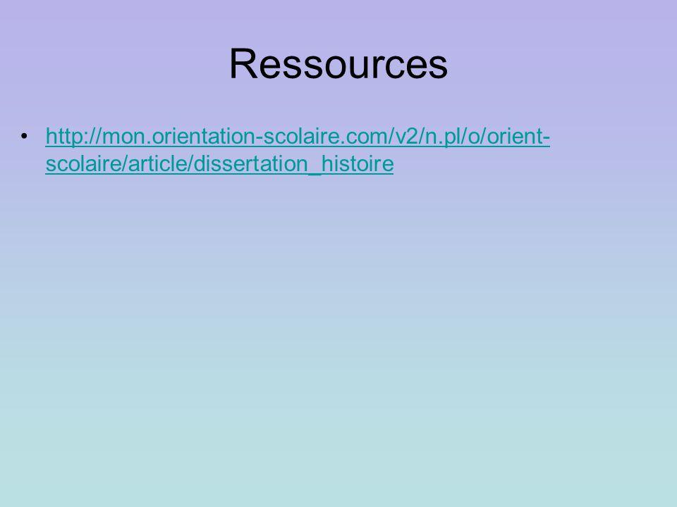 Ressources http://mon.orientation-scolaire.com/v2/n.pl/o/orient- scolaire/article/dissertation_histoirehttp://mon.orientation-scolaire.com/v2/n.pl/o/orient- scolaire/article/dissertation_histoire