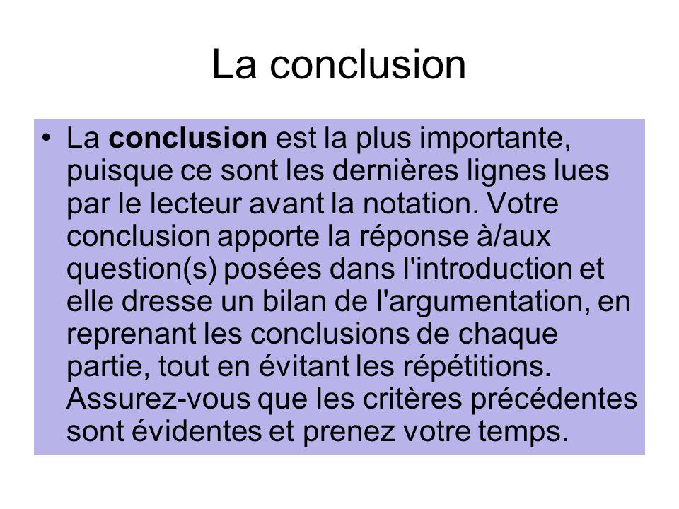La conclusion La conclusion est la plus importante, puisque ce sont les dernières lignes lues par le lecteur avant la notation. Votre conclusion appor